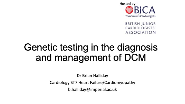 Genetic testing in the diagnosis and management of Dilated Cardiomyopathy- Dr Brian Halliday